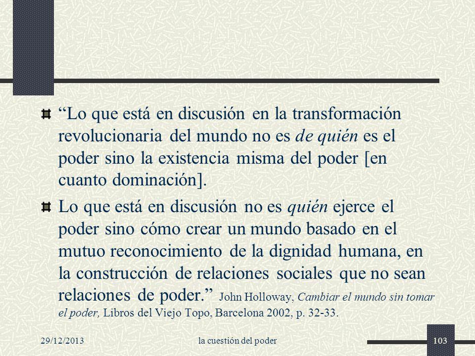 Lo que está en discusión en la transformación revolucionaria del mundo no es de quién es el poder sino la existencia misma del poder [en cuanto dominación].